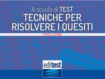 Test di ammissione 2019: tecniche di risoluzione dei quesiti (terza parte)