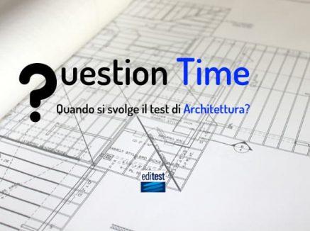 Question Time: quando si svolge il test di Architettura?