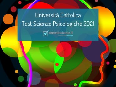 Università Cattolica: il test di ammissione a Scienze e tecniche Psicologiche 2021/2022